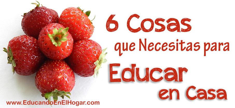 6 cosas que necesitas para educar en casa - Educar en casa ...