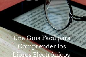 Una guía Facil para comprender los Libros Electronicos