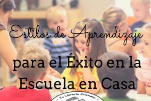 Estilos de Aprendizaje para el Éxito en la Escuela en Casa