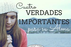 Cuatro Verdades Importantes para su Alma