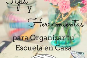 Tips y Herramientas para Organizar tu Escuela en Casa