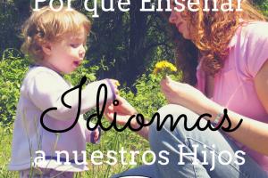 Por qué Enseñar Idiomas Extranjeros a sus hijos