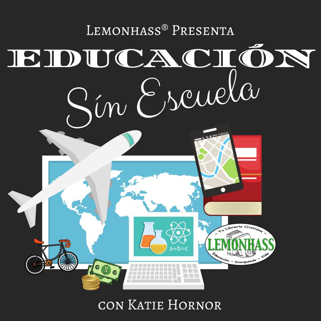 Educando sin Escuela, el podcast para familias homeschoolers, lemonhass.com/podcast