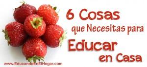 6 cosas que necesitas para educar en casa @EducandoEnElHogar.com