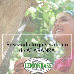 Buscando lo que es digno de Alabanza por Lemonhass.com