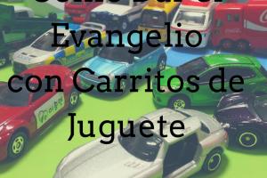 Cómo Dar el Evangelio con Carritos de Juguetes