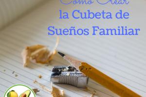 Como Crear la Cubeta de Sueños Familiar