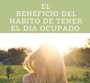 El Beneficio del Hábito de Tener el Día Ocupado